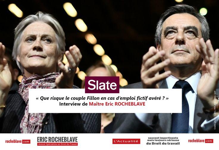 « Que risque le couple Fillon en cas d'emploi fictif avéré ? »  Interview de Maître Eric ROCHEBLAVE  Slate   #Emploi fictif