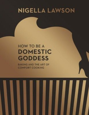 How to Be a Domestic Goddess by Nigella Lawson -- this baking cookbook is something I NEED in my life
