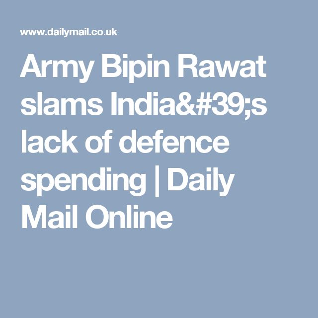 Army Bipin Rawat slams India's lack of  defence spending | Daily Mail Online
