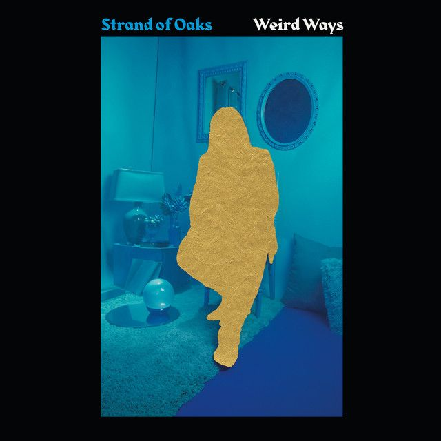 Weird Ways By Strand Of Oaks Added To In My Ear Holes 2019 Edition