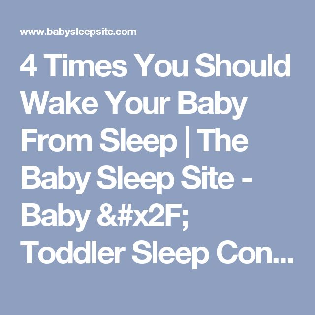 4 Times You Should Wake Your Baby From Sleep | The Baby Sleep Site - Baby / Toddler Sleep Consultants
