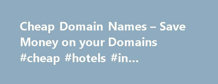 Cheap Domain Names – Save Money on your Domains #cheap #hotels #in #amsterdam http://cheap.nef2.com/cheap-domain-names-save-money-on-your-domains-cheap-hotels-in-amsterdam/  #cheap domain names # 1 1 Domains Domain Name Registration .com. co. net. org. info New Top Level Domain Extension List .web. shop. online. app. blog Domain Name Transfer Easily transfer your domain name to 1 1 Buy a Domain Name – Price Overview Buy your domain and enjoy 24/7 Customer Service Private Domain Registration…