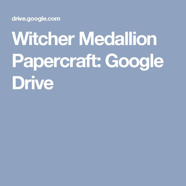 Witcher Medallion Papercraft: Google Drive