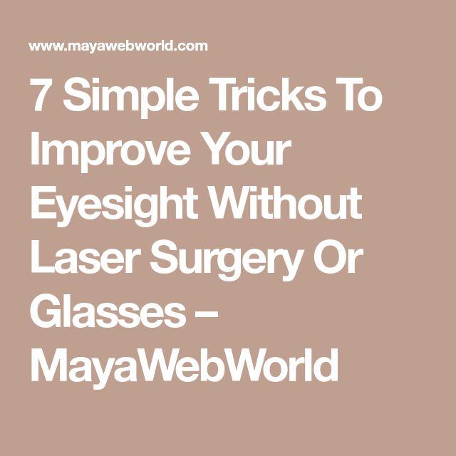 7 Simple Tricks To Improve Your Eyesight Without Laser Surgery Or Glasses – MayaWebWorld