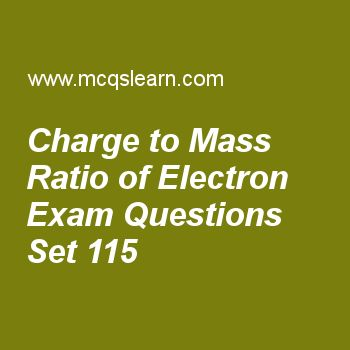 Practice test on charge to mass ratio of electron, chemistry quiz 115 online. Free chemistry exam's questions and answers to learn charge to mass ratio of electron test with answers. Practice online quiz to test knowledge on charge to mass ratio of electron, isotopes, pressure units, metallic solids, applications of daltons law worksheets. Free charge to mass ratio of electron test has multiple choice questions set as upward driving force in oil drop method is given by, answer key with...
