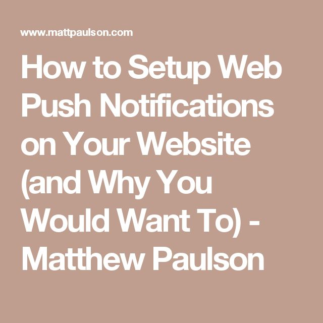 How to Setup Web Push Notifications on Your Website (and Why You Would Want To) - Matthew Paulson