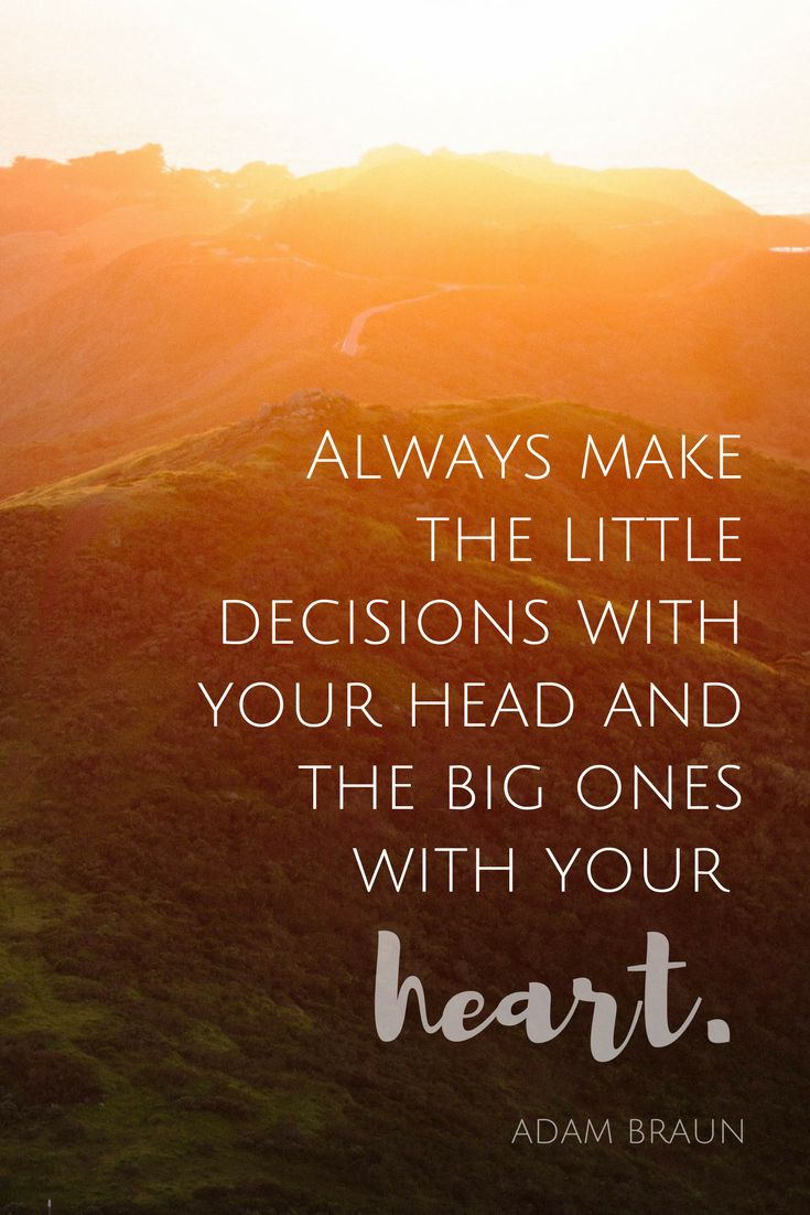 """Always make the little decisions with your head and the big ones with your heart."" - Adam Braun, founder of Pencils of Promise and MissionU on the School of Greatness podcast"