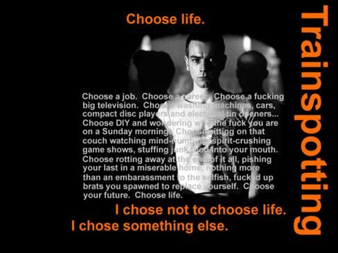 And the reasons? There are no reasons. Who needs reasons when you've got heroin? - Trainspotting