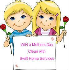 Win a Mothers Day House Clean! - swifthomeservices.com.au    Win a Mothers Day House Clean!  To celebrate Mother's Day, we're giving you the chance to win an awesome Mother's day House Clean! What better way to put a big smile on your mum's face!  To enter, simply complete the sentence in 25 ...