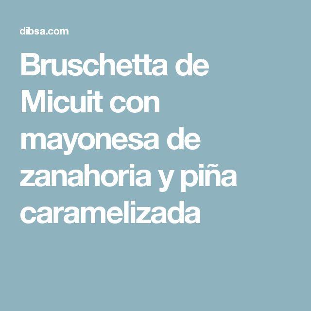 Bruschetta de Micuit con mayonesa de zanahoria y piña caramelizada