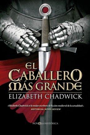 El caballero más grande  Elizabeth Chadwick    «Elizabeth Chadwick es la mejor escritora de ficción medieval de la actualidad».                                       Historical Novel Review