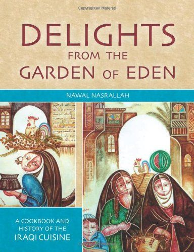 Delights from the Garden of Eden: A Cookbook and History of the Iraqi Cuisine, Second Edition (Review) -- Ancient History Encyclopedia