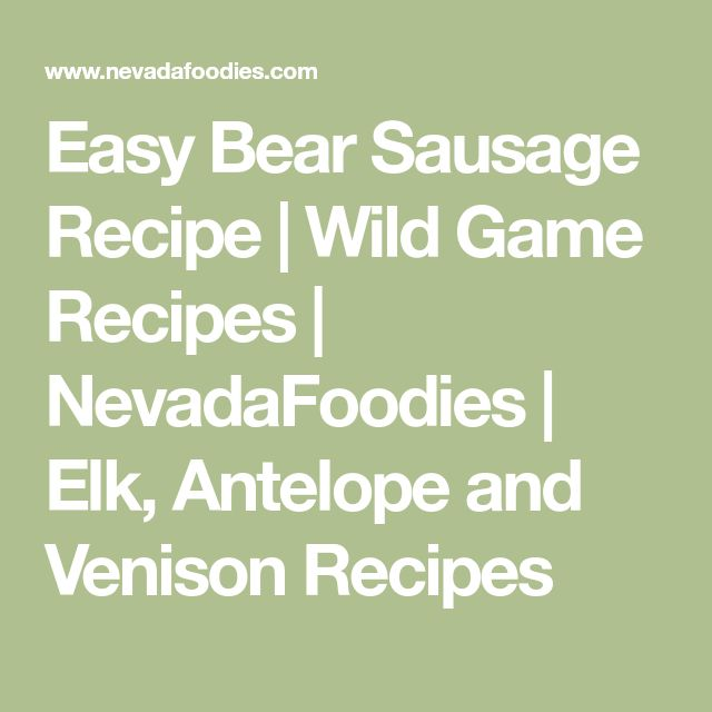 Easy Bear Sausage Recipe | Wild Game Recipes | NevadaFoodies | Elk, Antelope and Venison Recipes