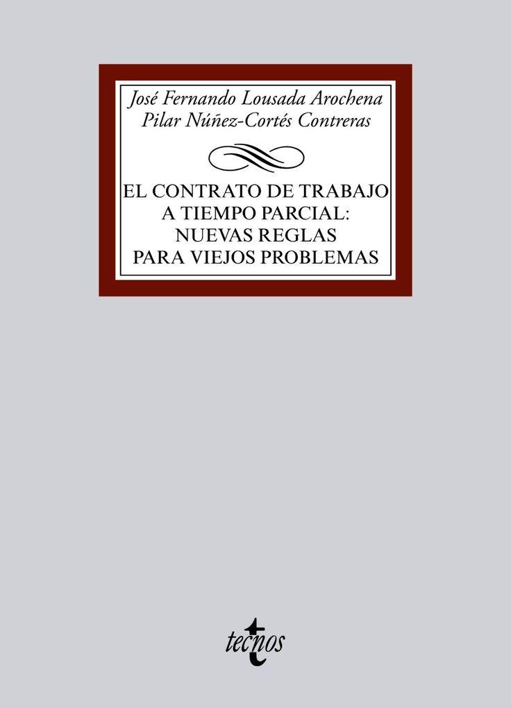 El contrato de trabajo a tiempo parcial : nuevas reglas para viejos problemas / José Fernando Lousada Arochena, Pilar Núñez-Cortés Contreras