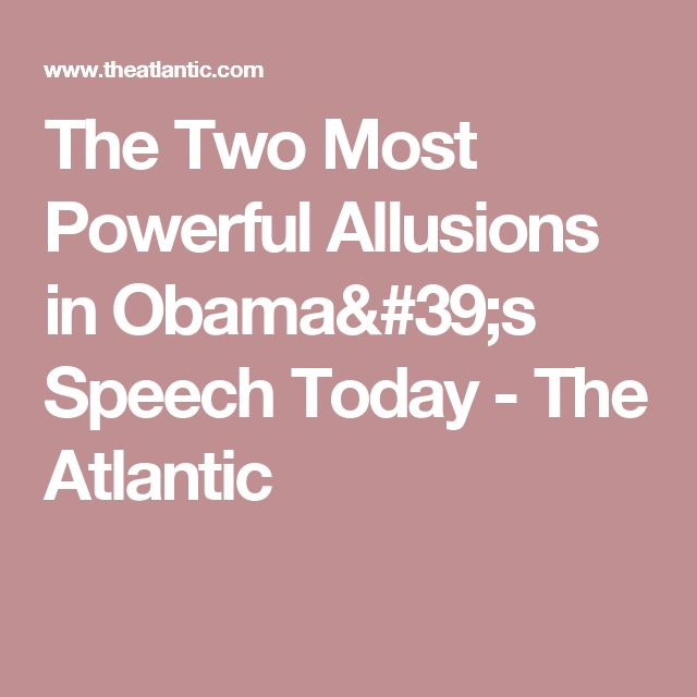 The Two Most Powerful Allusions in Obama's Speech Today - The Atlantic