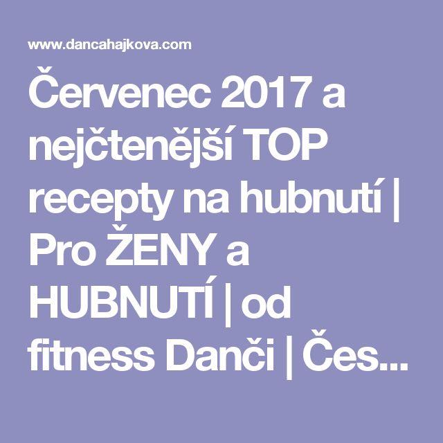 Červenec 2017 a nejčtenější TOP recepty na hubnutí | Pro ŽENY a HUBNUTÍ | od fitness Danči | Česko
