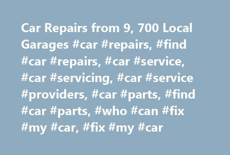 Car Repairs from 9, 700 Local Garages #car #repairs, #find #car #repairs, #car #service, #car #servicing, #car #service #providers, #car #parts, #find #car #parts, #who #can #fix #my #car, #fix #my #car http://italy.nef2.com/car-repairs-from-9-700-local-garages-car-repairs-find-car-repairs-car-service-car-servicing-car-service-providers-car-parts-find-car-parts-who-can-fix-my-car-fix-my-c/  # Fixing Your CarJust Got Easier Car Servicing & Repair Quotes Compare prices across 9,718 local…
