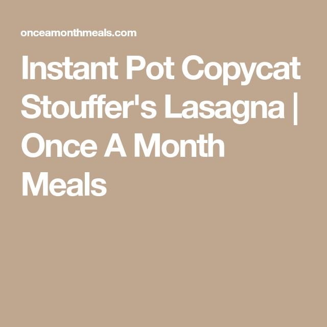 Instant Pot Copycat Stouffer's Lasagna | Once A Month Meals