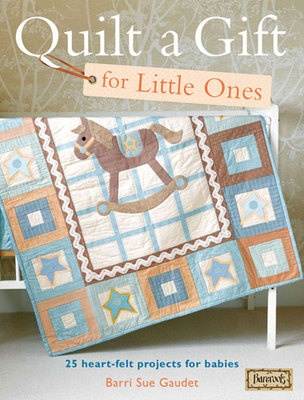 Quilt a Gift for Little Ones by Barri Sue Gaudet of Bareroots