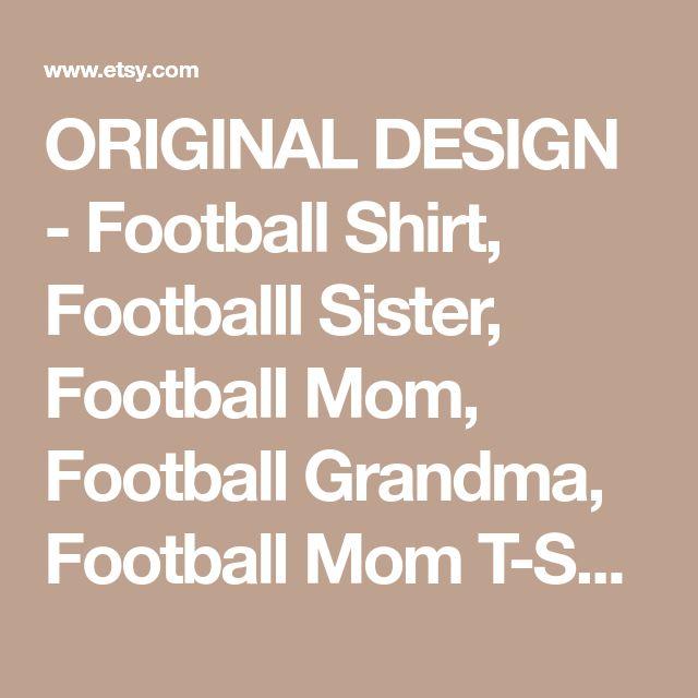 ORIGINAL DESIGN - Football Shirt, Footballl Sister, Football Mom, Football Grandma, Football Mom T-Shirt by The Walnut Street House