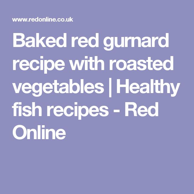 Baked red gurnard recipe with roasted vegetables | Healthy fish recipes - Red Online