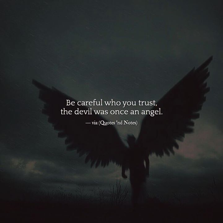 Be careful who you trust, the devil was once an angel. —via http://ift.tt/2eY7hg4