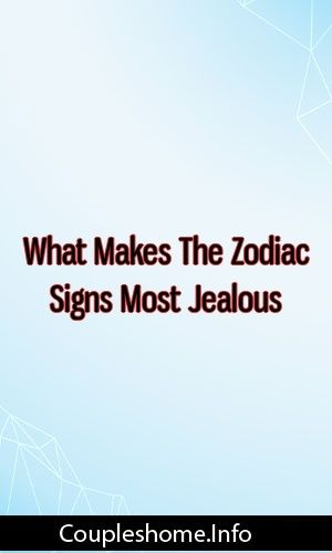 What Makes The Zodiac Signs Most Jealous #marriage #breakup #romance