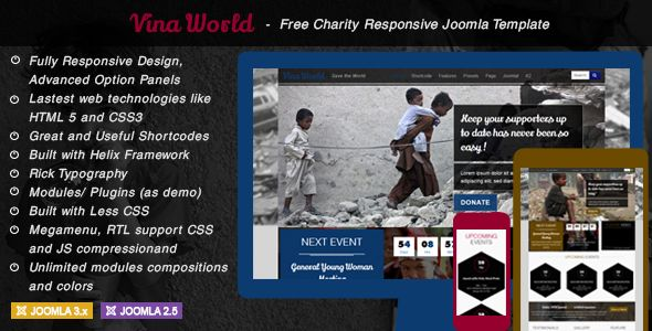 Vina World is a creative Joomla Template for charity organizations. It's focused on raising funds for your charity and alerting visitors to important issues happening in the world. It's perfect for those who are tired of ordinariness and want to stand out among competitors. It comes with Awesome Slideshows - Camera Slideshow, 3 Presets Color and unlimited Color Variations. More details here: http://thecoders.vn/joomla-templates/item/157-vina-world-free-charity-responsive-joomla-template.html