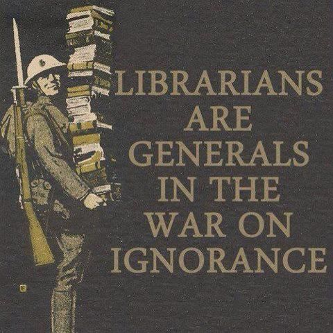 Librarians are generals in the war on ignorance