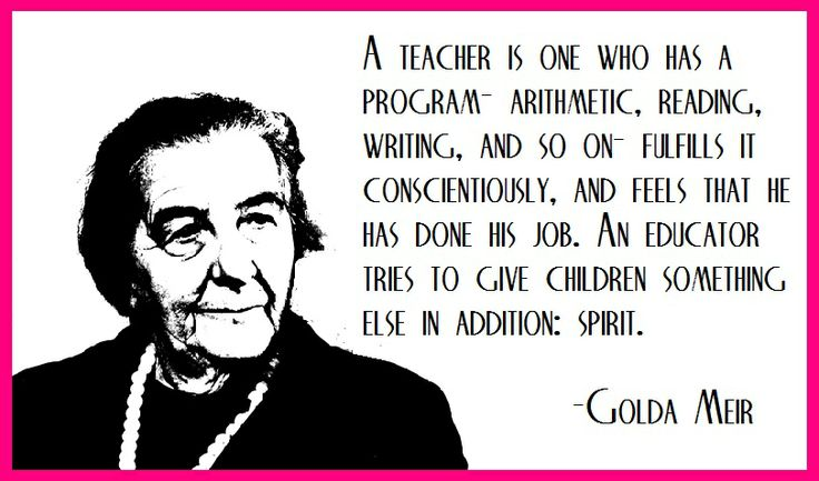 Former Israeli Prime Minister Golda Meir discerns the difference between teachers and educators...
