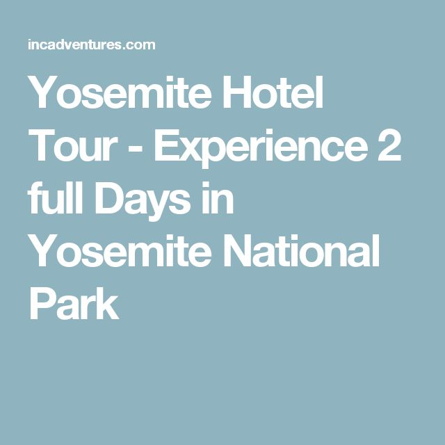 Yosemite Hotel Tour - Experience 2 full Days in Yosemite National Park