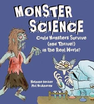 Monster Science: Could Monsters Survive (and Thrive!) in the Real World? by Helaine Becker, illustrated by Phil McAndrew