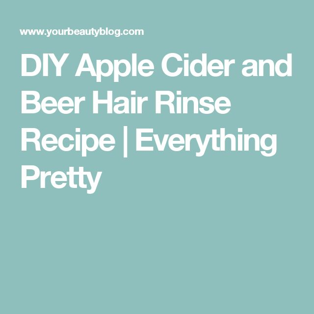 DIY Apple Cider and Beer Hair Rinse Recipe | Everything Pretty