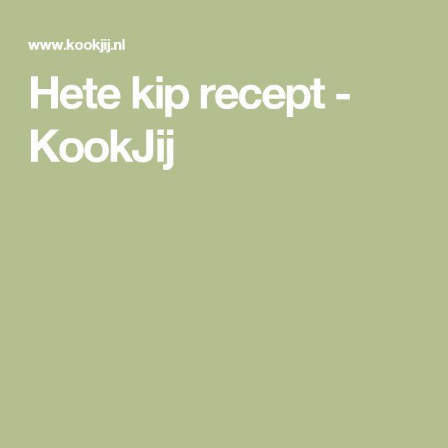 Hete kip recept - KookJij