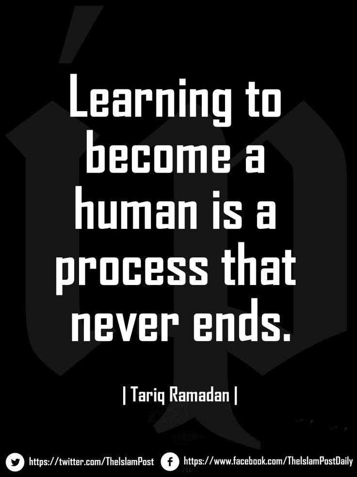 """""""Learning to become a human is a process that never ends."""" 