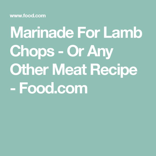 Marinade For Lamb Chops - Or Any Other Meat Recipe - Food.com