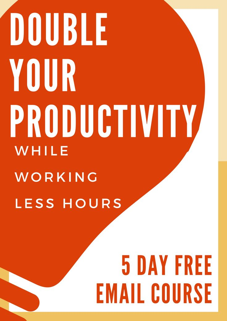 5 DAY FREE EMAIL COURSE Receive for FREE my 5 Day Email Course and DOUBLE your Productivity in the next 5 days!