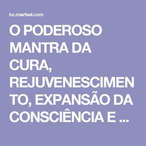 O PODEROSO MANTRA DA CURA, REJUVENESCIMENTO, EXPANSÃO DA CONSCIÊNCIA E ATIVAÇÃO DA PROSPERIDADE: