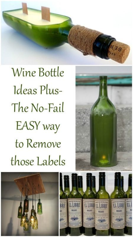 Wine Bottle Ideas-PLUS The no-fail EASY way to remove those pesky labels!