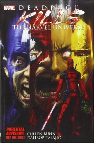 Deadpool Kills the Marvel Universe What if everything you thought was funny about Deadpool was actually just disturbing?