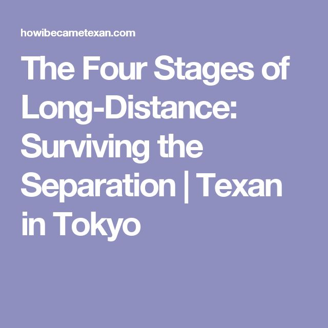 The Four Stages of Long-Distance: Surviving the Separation  |   Texan in Tokyo