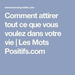 Comment attirer tout ce que vous voulez dans votre vie   Les Mots Positifs.com