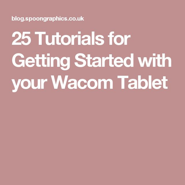 25 Tutorials for Getting Started with your Wacom Tablet