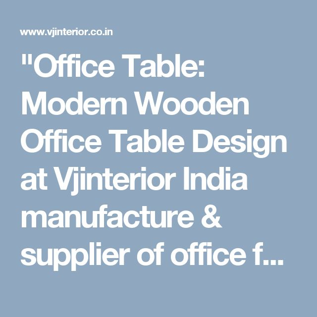 office table modern wooden office table design at vjinterior india manufacture supplier of bedroommagnificent office chair performance quality