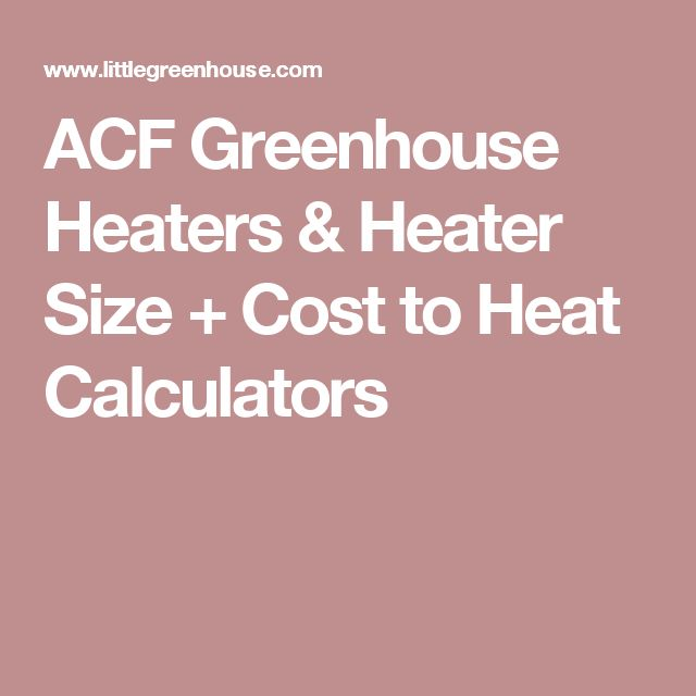 ACF Greenhouse Heaters & Heater Size + Cost to Heat Calculators