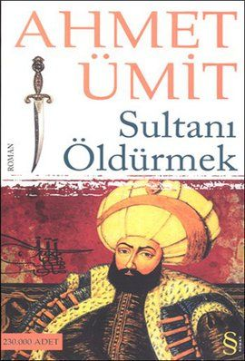 sultani oldurmek - ahmet umit - everest yayinlari  http://www.idefix.com/kitap/sultani-oldurmek-ahmet-umit/tanim.asp