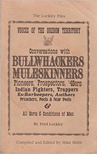 Voices of the Oregon Territory Conversations With Bullwhackers, Muleskinners, Pioneers, Prospectors, 49Ers, Indian Fighters (Lockley Files): Fred Lockley: