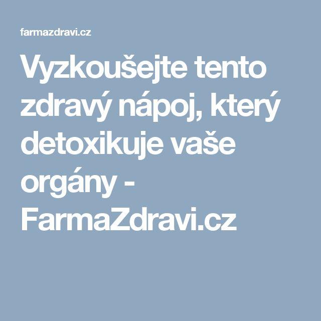 Vyzkoušejte tento zdravý nápoj, který detoxikuje vaše orgány - FarmaZdravi.cz