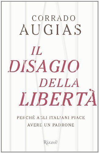 Il disagio della libertà. Perché agli italiani piace avere un padrone di Corrado Augias, http://www.amazon.it/dp/8817055077/ref=cm_sw_r_pi_dp_j3N8sb10MRNC9
