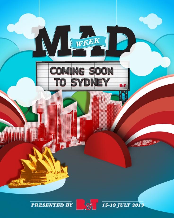 MAD Week | Sydney July 15-19, 2013 ... presented by BandT Magazine. To register your interest, visit www.madweek.com.au